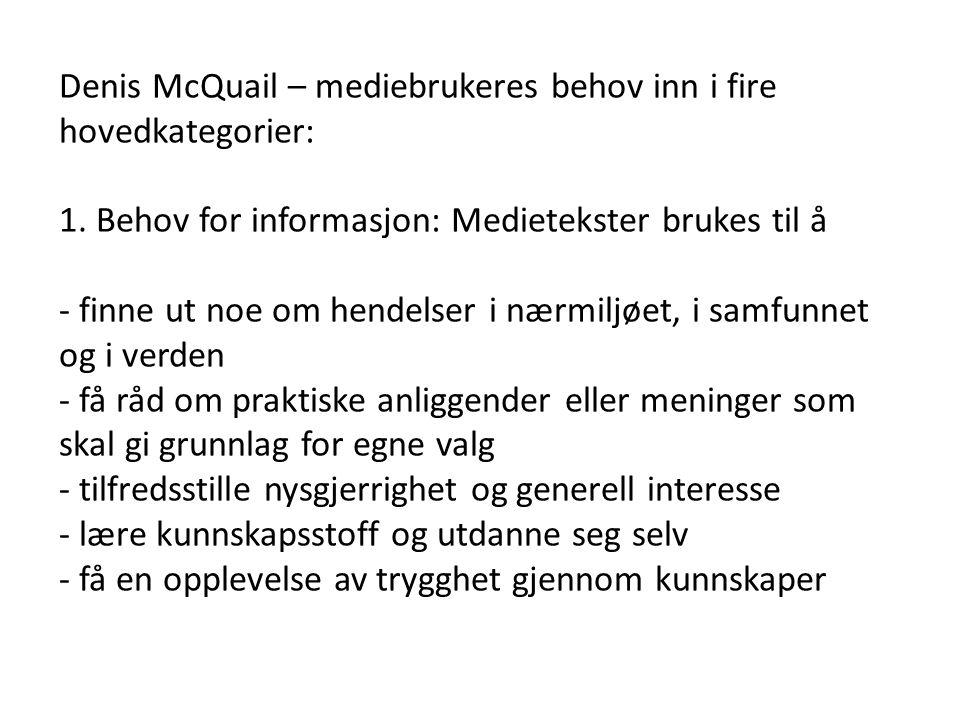 Denis McQuail – mediebrukeres behov inn i fire hovedkategorier: 1.