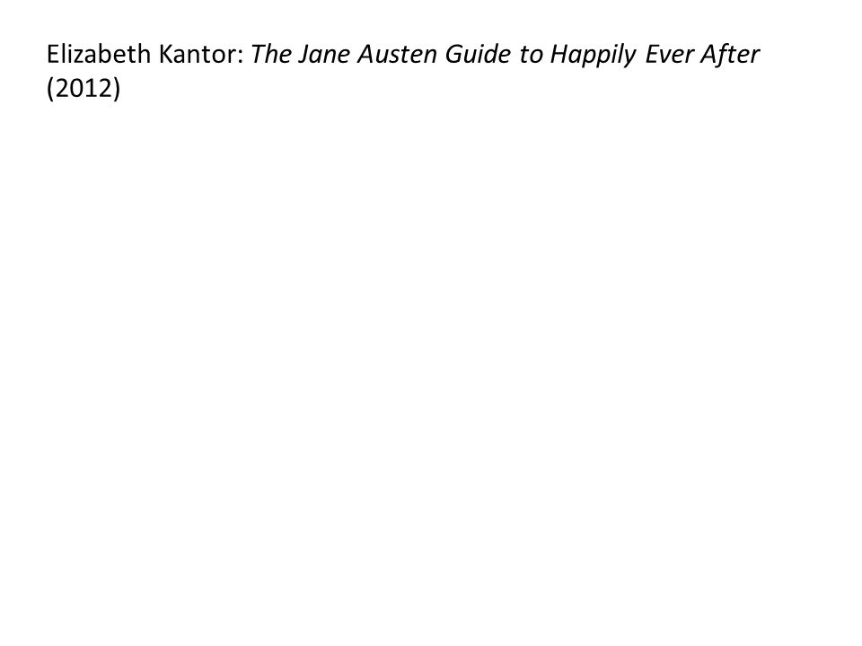 Elizabeth Kantor: The Jane Austen Guide to Happily Ever After (2012)