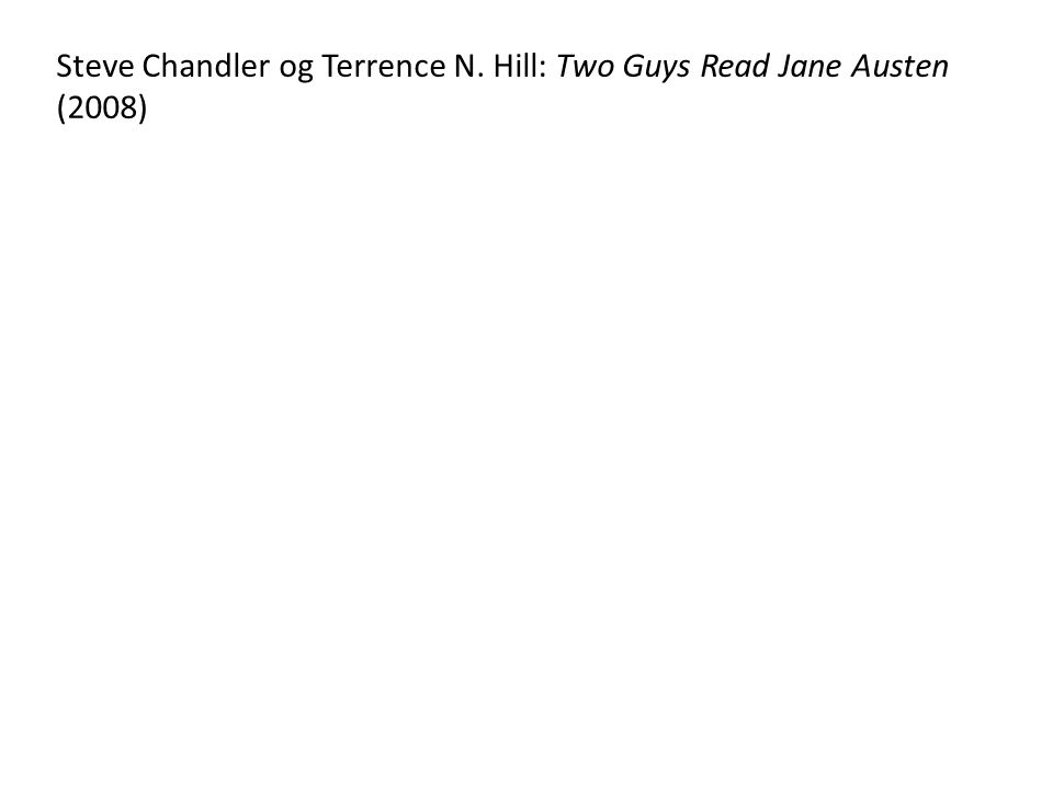 Steve Chandler og Terrence N. Hill: Two Guys Read Jane Austen (2008)