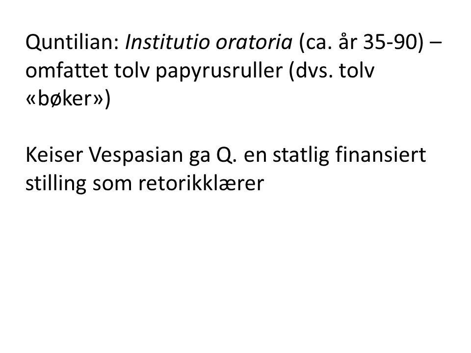 Quntilian: Institutio oratoria (ca. år 35-90) – omfattet tolv papyrusruller (dvs. tolv «bøker») Keiser Vespasian ga Q. en statlig finansiert stilling