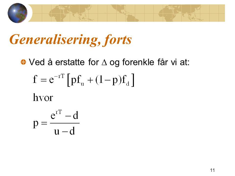 Generalisering, forts Ved å erstatte for  og forenkle får vi at: 11