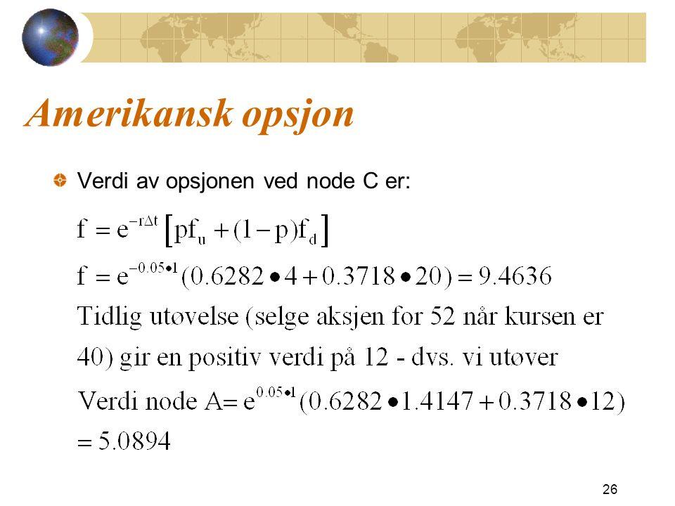 Amerikansk opsjon Verdi av opsjonen ved node C er: 26