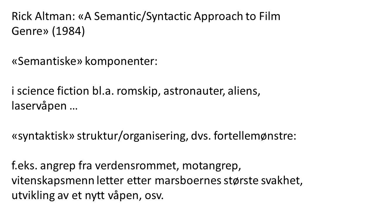 Rick Altman: «A Semantic/Syntactic Approach to Film Genre» (1984) «Semantiske» komponenter: i science fiction bl.a. romskip, astronauter, aliens, lase