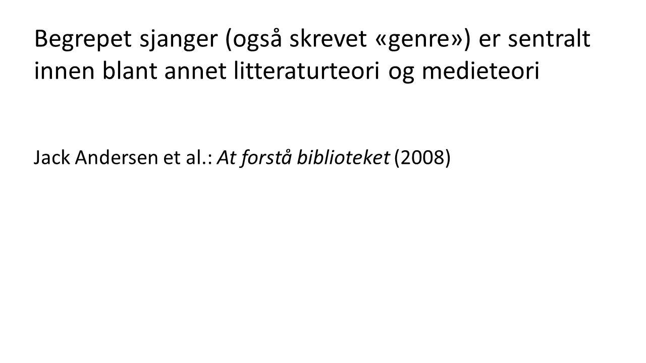 Begrepet sjanger (også skrevet «genre») er sentralt innen blant annet litteraturteori og medieteori Jack Andersen et al.: At forstå biblioteket (2008)