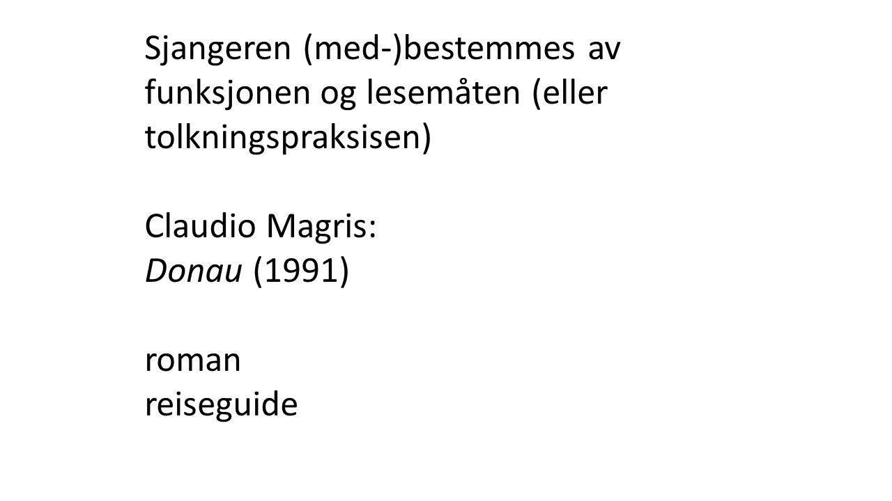 Sjangeren (med-)bestemmes av funksjonen og lesemåten (eller tolkningspraksisen) Claudio Magris: Donau (1991) roman reiseguide