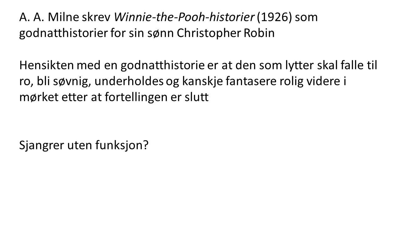 A. A. Milne skrev Winnie-the-Pooh-historier (1926) som godnatthistorier for sin sønn Christopher Robin Hensikten med en godnatthistorie er at den som