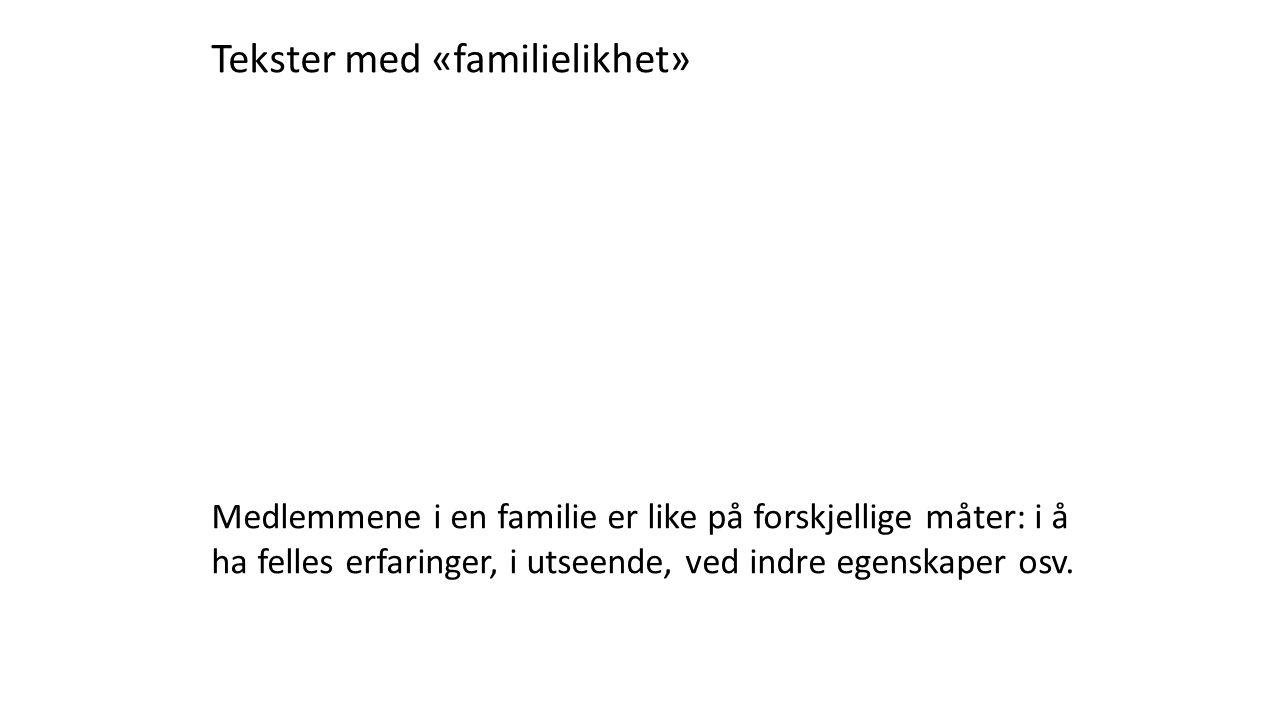 Tekster med «familielikhet» Medlemmene i en familie er like på forskjellige måter: i å ha felles erfaringer, i utseende, ved indre egenskaper osv.