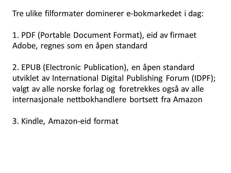 Tre ulike filformater dominerer e-bokmarkedet i dag: 1. PDF (Portable Document Format), eid av firmaet Adobe, regnes som en åpen standard 2. EPUB (Ele