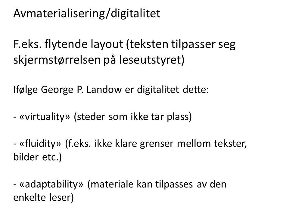 Avmaterialisering/digitalitet F.eks. flytende layout (teksten tilpasser seg skjermstørrelsen på leseutstyret) Ifølge George P. Landow er digitalitet d
