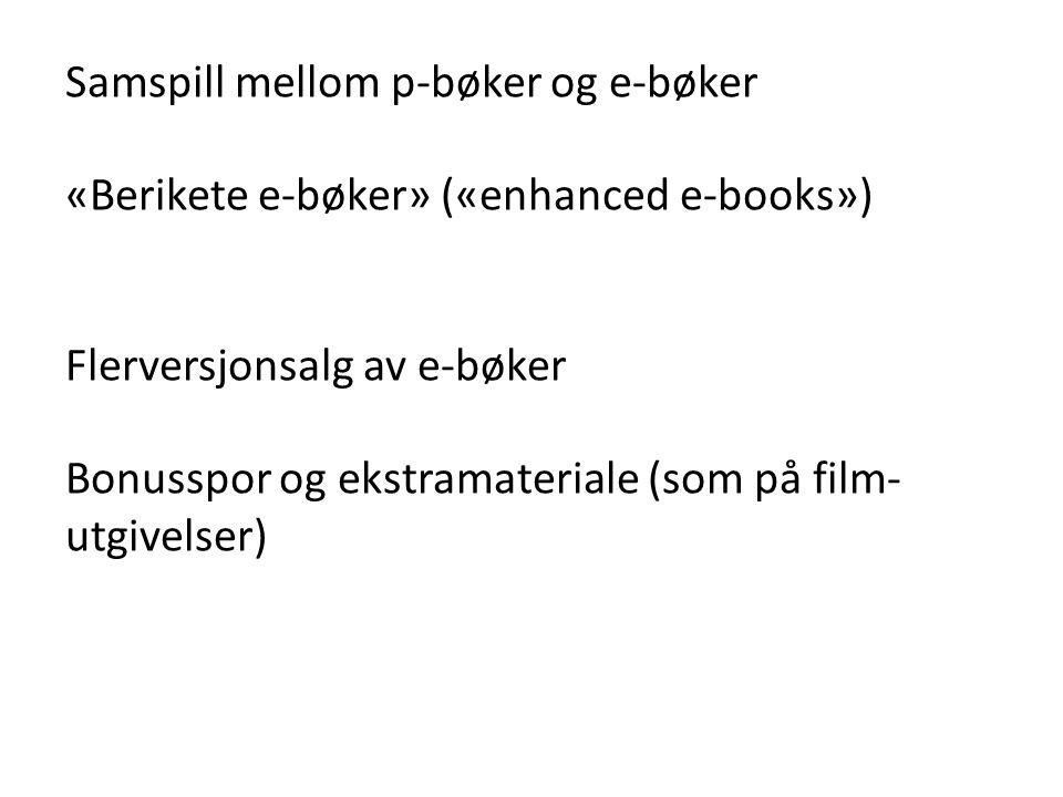 Samspill mellom p-bøker og e-bøker «Berikete e‐bøker» («enhanced e‐books») Flerversjonsalg av e-bøker Bonusspor og ekstramateriale (som på film- utgiv