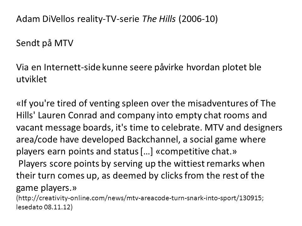 Adam DiVellos reality-TV-serie The Hills (2006-10) Sendt på MTV Via en Internett-side kunne seere påvirke hvordan plotet ble utviklet «If you're tired