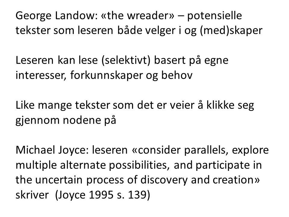 George Landow: «the wreader» – potensielle tekster som leseren både velger i og (med)skaper Leseren kan lese (selektivt) basert på egne interesser, fo