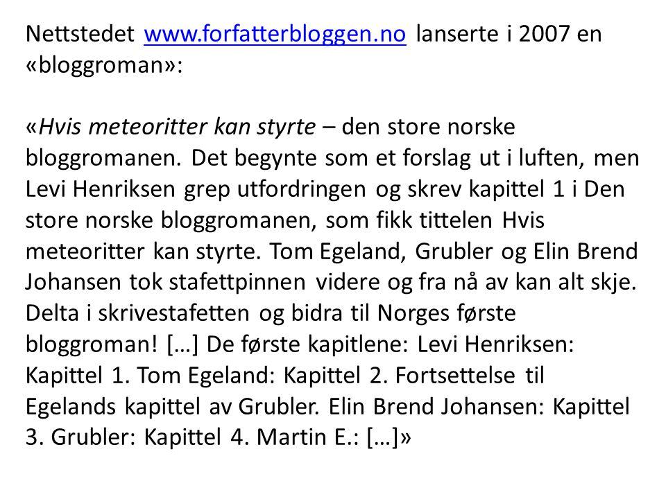 Nettstedet www.forfatterbloggen.no lanserte i 2007 en «bloggroman»:www.forfatterbloggen.no «Hvis meteoritter kan styrte – den store norske bloggromane