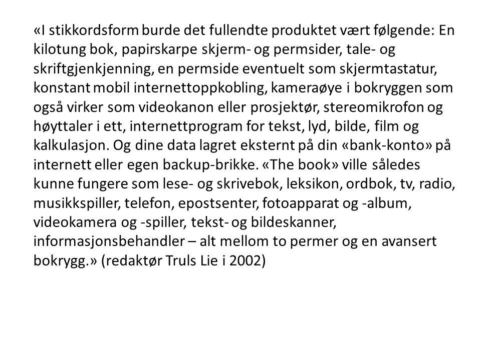 «I stikkordsform burde det fullendte produktet vært følgende: En kilotung bok, papirskarpe skjerm- og permsider, tale- og skriftgjenkjenning, en perms