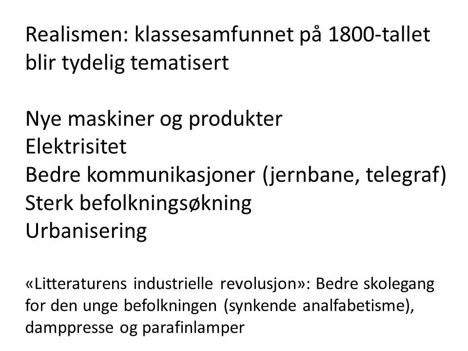 Realismen: klassesamfunnet på 1800-tallet blir tydelig tematisert Nye maskiner og produkter Elektrisitet Bedre kommunikasjoner (jernbane, telegraf) St