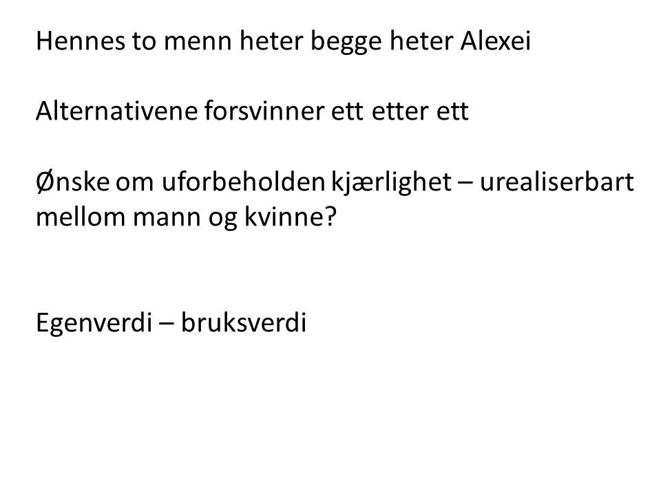 Hennes to menn heter begge heter Alexei Alternativene forsvinner ett etter ett Ønske om uforbeholden kjærlighet – urealiserbart mellom mann og kvinne?
