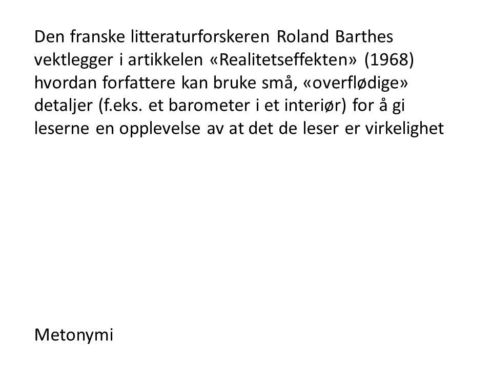 Den franske litteraturforskeren Roland Barthes vektlegger i artikkelen «Realitetseffekten» (1968) hvordan forfattere kan bruke små, «overflødige» detaljer (f.eks.