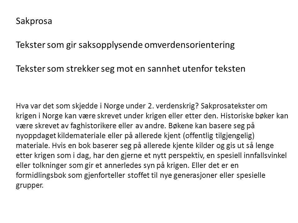 Sakprosa Tekster som gir saksopplysende omverdensorientering Tekster som strekker seg mot en sannhet utenfor teksten Hva var det som skjedde i Norge under 2.