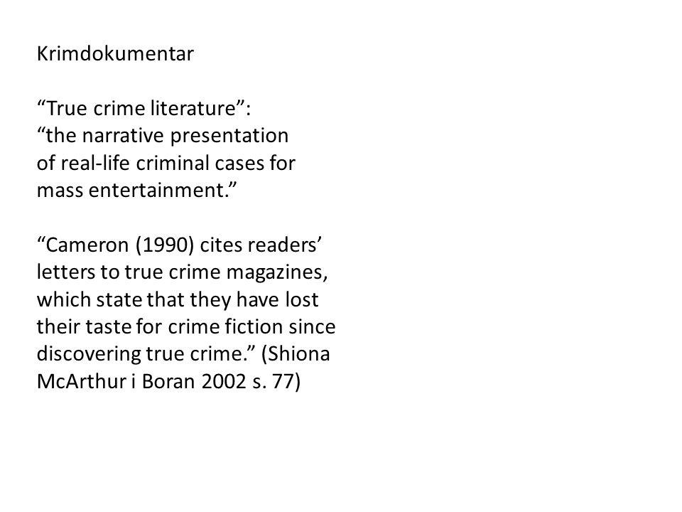 "Krimdokumentar ""True crime literature"": ""the narrative presentation of real-life criminal cases for mass entertainment."" ""Cameron (1990) cites readers"