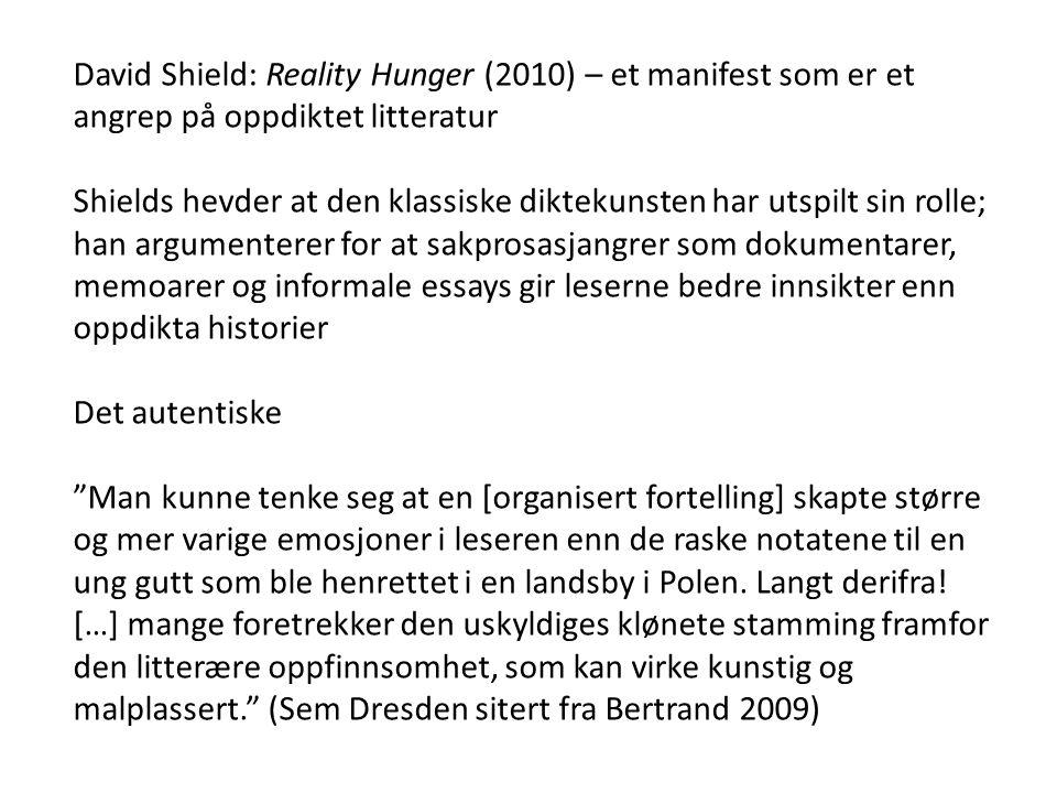 David Shield: Reality Hunger (2010) – et manifest som er et angrep på oppdiktet litteratur Shields hevder at den klassiske diktekunsten har utspilt si