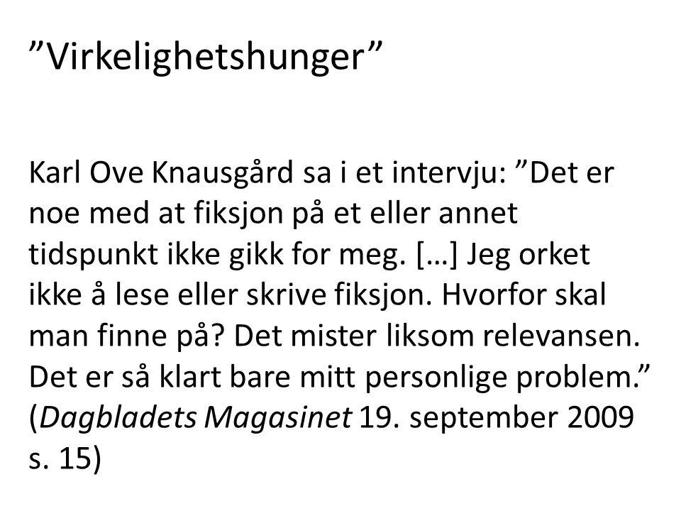 """""""Virkelighetshunger"""" Karl Ove Knausgård sa i et intervju: """"Det er noe med at fiksjon på et eller annet tidspunkt ikke gikk for meg. […] Jeg orket ikke"""