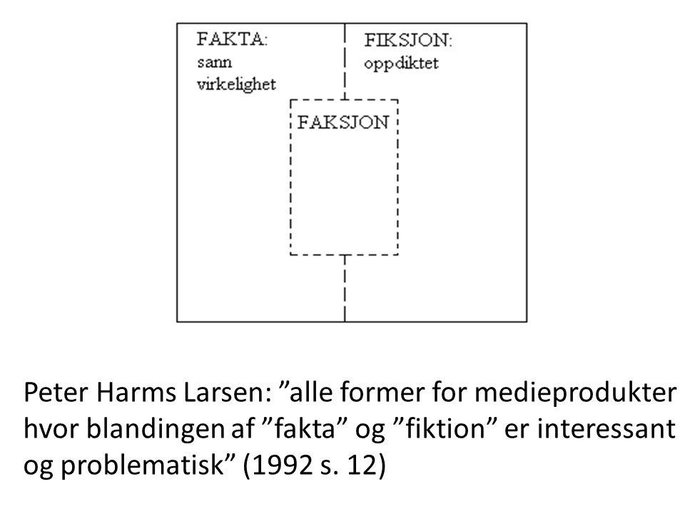"""Peter Harms Larsen: """"alle former for medieprodukter hvor blandingen af """"fakta"""" og """"fiktion"""" er interessant og problematisk"""" (1992 s. 12)"""