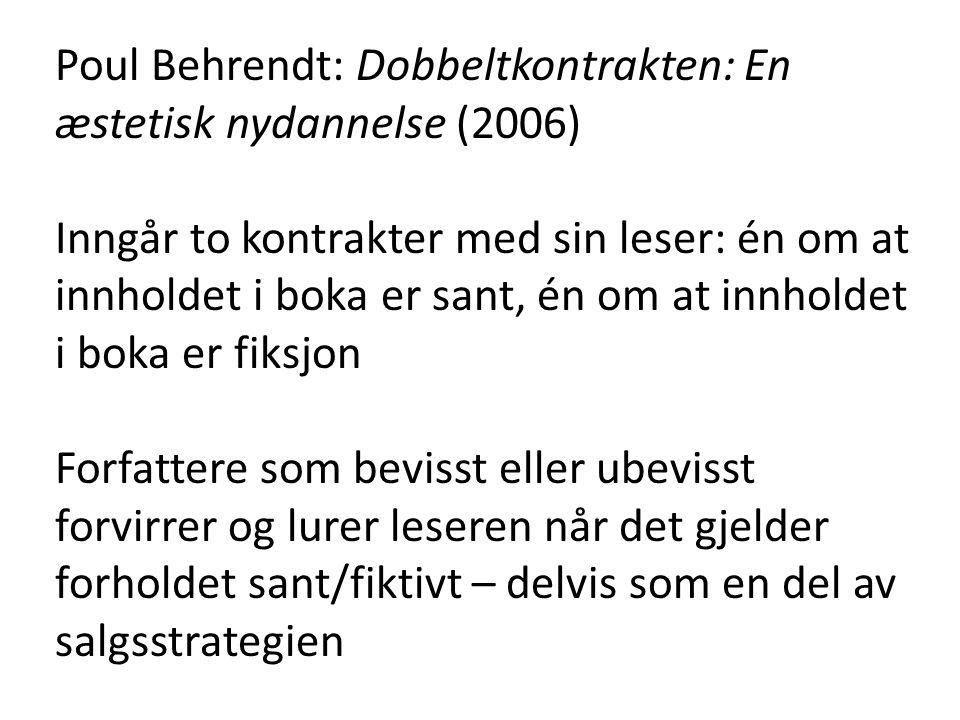 Poul Behrendt: Dobbeltkontrakten: En æstetisk nydannelse (2006) Inngår to kontrakter med sin leser: én om at innholdet i boka er sant, én om at innholdet i boka er fiksjon Forfattere som bevisst eller ubevisst forvirrer og lurer leseren når det gjelder forholdet sant/fiktivt – delvis som en del av salgsstrategien