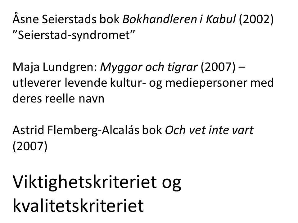 """Åsne Seierstads bok Bokhandleren i Kabul (2002) """"Seierstad-syndromet"""" Maja Lundgren: Myggor och tigrar (2007) – utleverer levende kultur- og mediepers"""