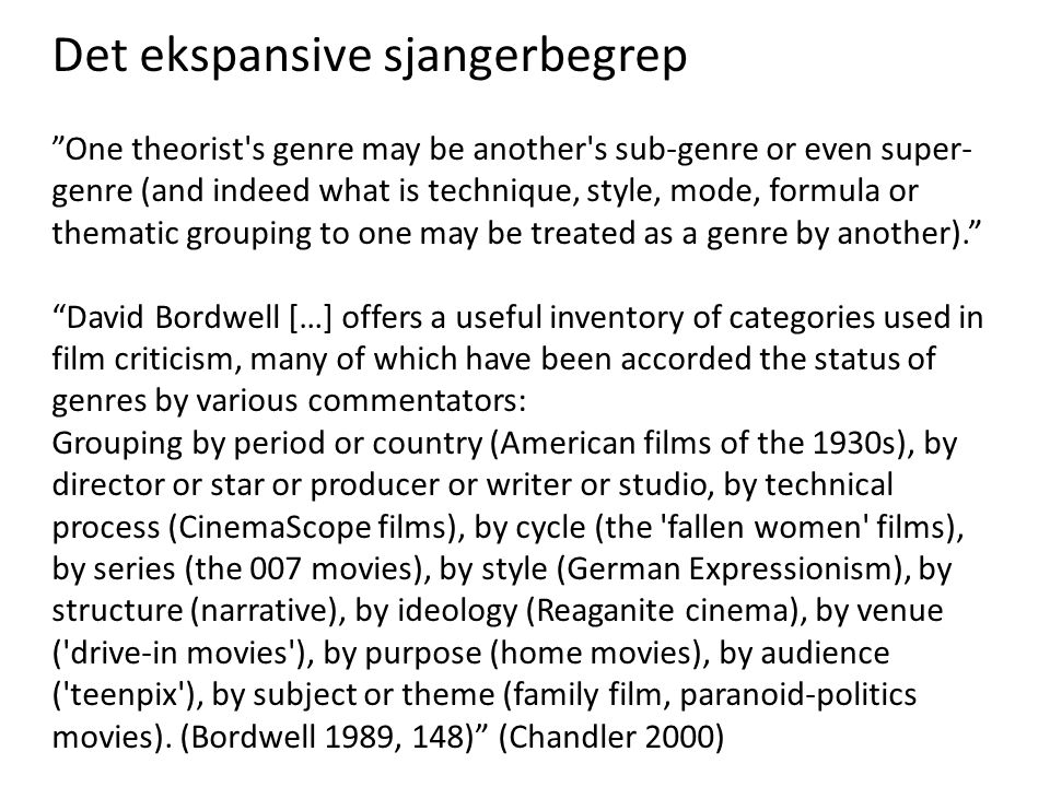 """Det ekspansive sjangerbegrep """"One theorist's genre may be another's sub-genre or even super- genre (and indeed what is technique, style, mode, formula"""