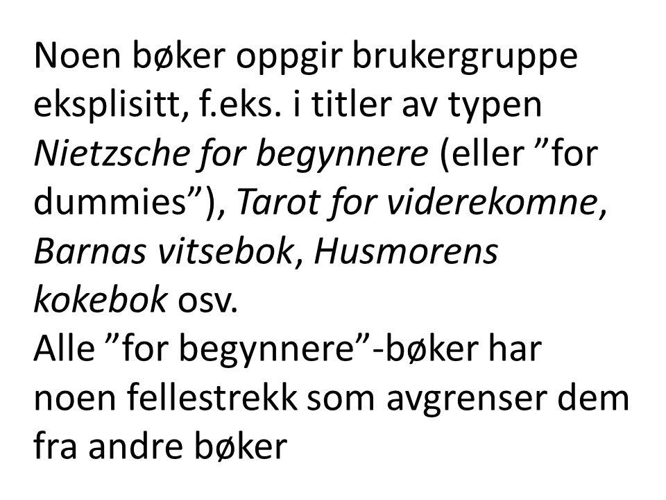 """Noen bøker oppgir brukergruppe eksplisitt, f.eks. i titler av typen Nietzsche for begynnere (eller """"for dummies""""), Tarot for viderekomne, Barnas vitse"""