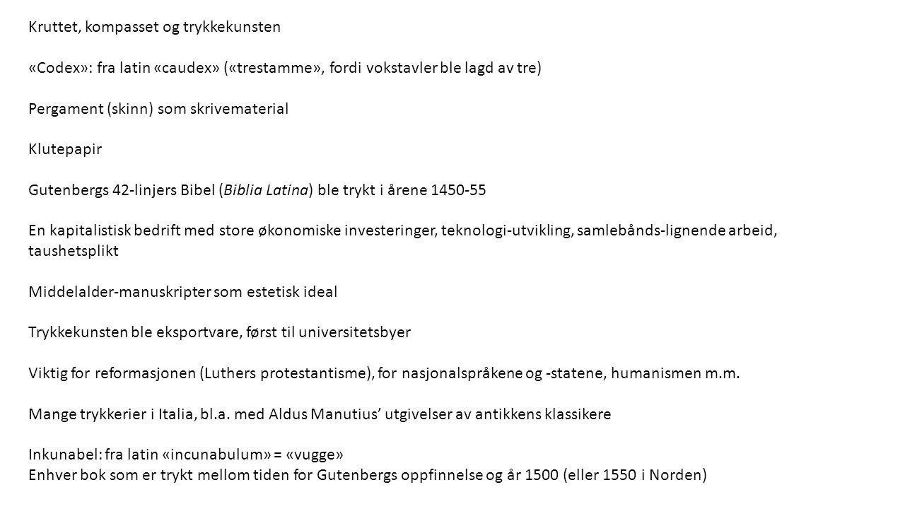 Kruttet, kompasset og trykkekunsten «Codex»: fra latin «caudex» («trestamme», fordi vokstavler ble lagd av tre) Pergament (skinn) som skrivematerial K
