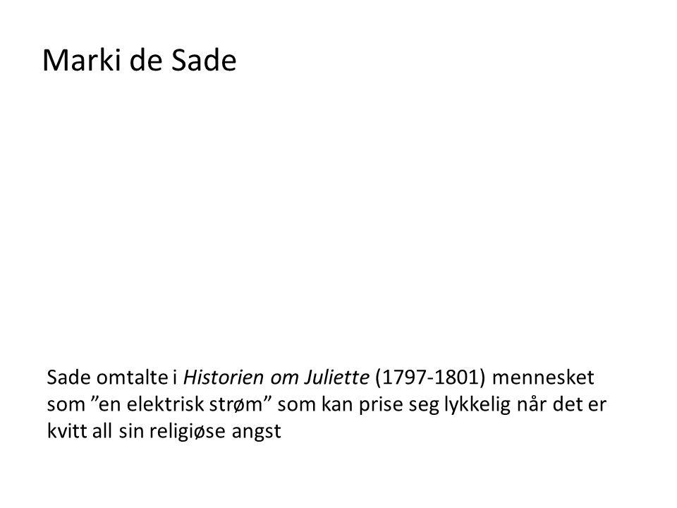 """Sade omtalte i Historien om Juliette (1797-1801) mennesket som """"en elektrisk strøm"""" som kan prise seg lykkelig når det er kvitt all sin religiøse angs"""