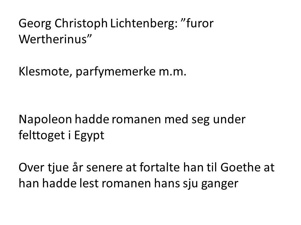 """Georg Christoph Lichtenberg: """"furor Wertherinus"""" Klesmote, parfymemerke m.m. Napoleon hadde romanen med seg under felttoget i Egypt Over tjue år sener"""