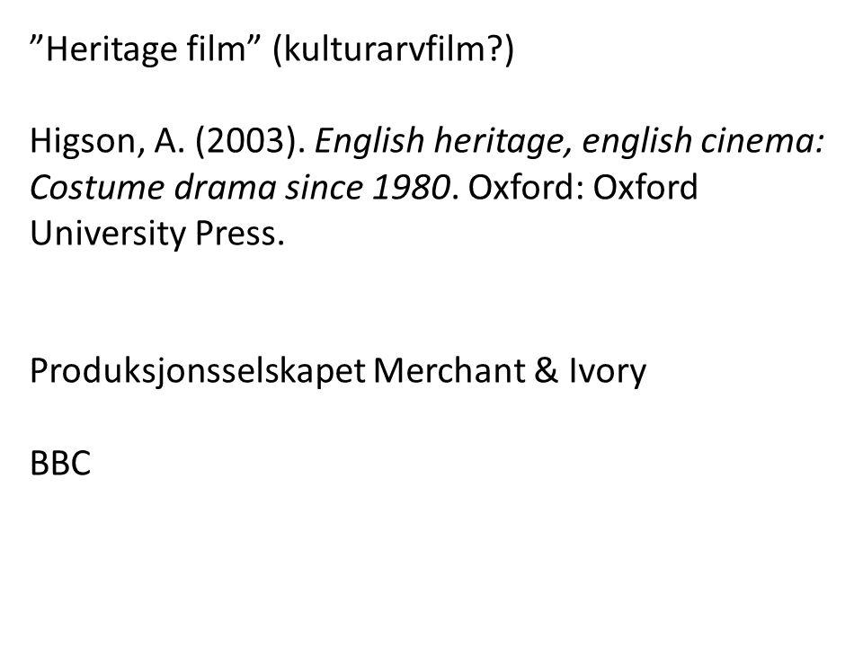 Heritage film (kulturarvfilm?) Higson, A.(2003).