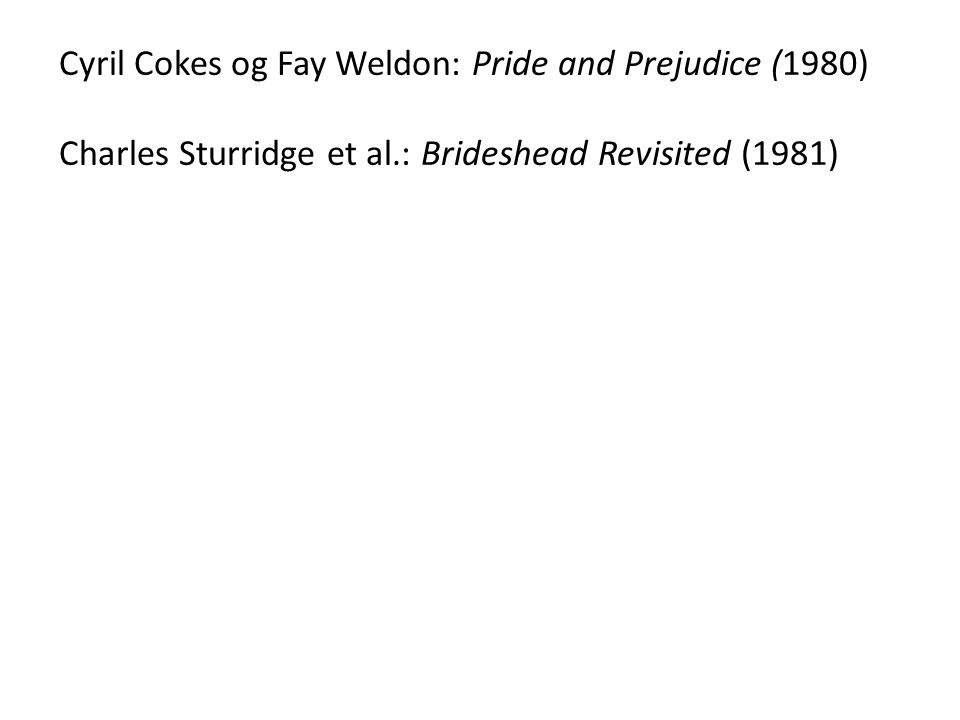 Cyril Cokes og Fay Weldon: Pride and Prejudice (1980) Charles Sturridge et al.: Brideshead Revisited (1981)