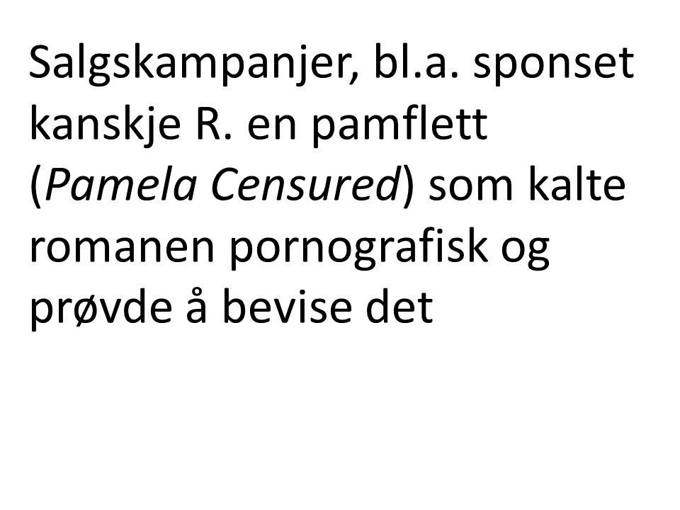 Salgskampanjer, bl.a. sponset kanskje R. en pamflett (Pamela Censured) som kalte romanen pornografisk og prøvde å bevise det