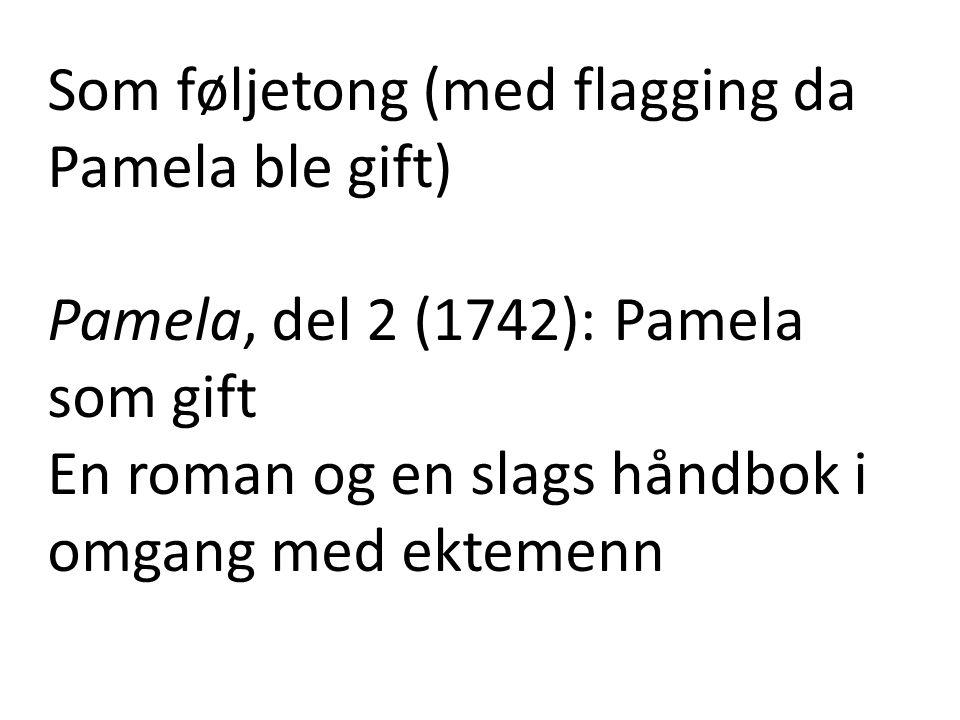 Som føljetong (med flagging da Pamela ble gift) Pamela, del 2 (1742): Pamela som gift En roman og en slags håndbok i omgang med ektemenn