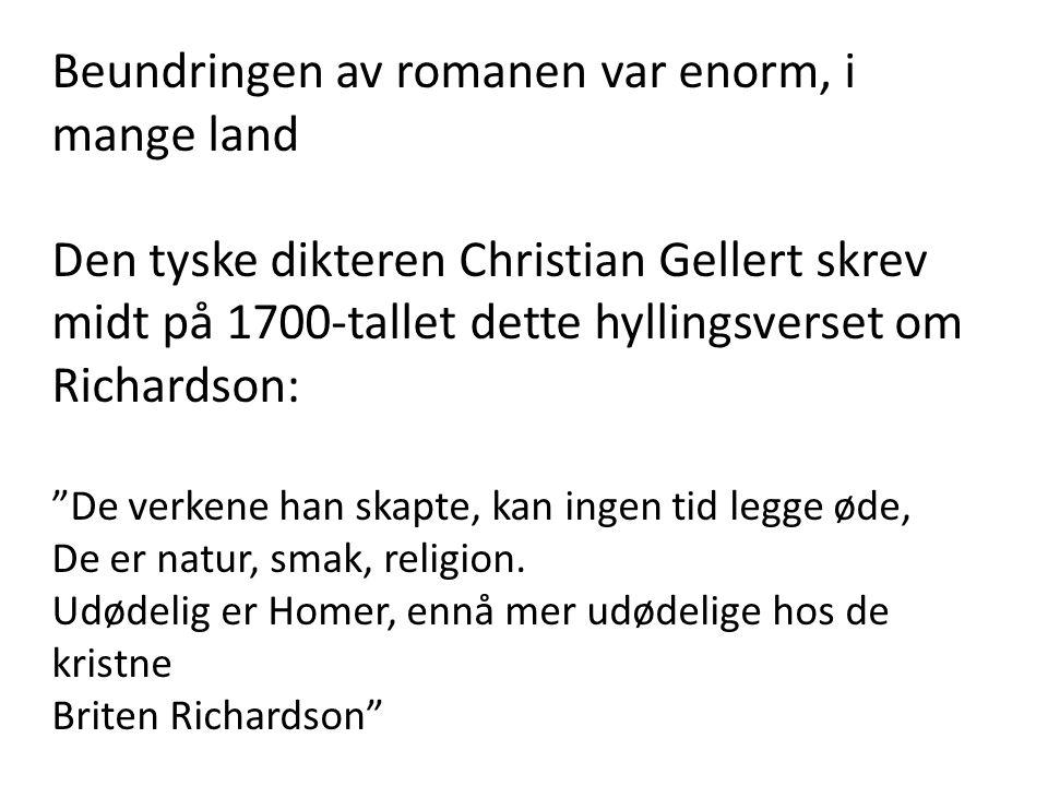 Beundringen av romanen var enorm, i mange land Den tyske dikteren Christian Gellert skrev midt på 1700-tallet dette hyllingsverset om Richardson: De verkene han skapte, kan ingen tid legge øde, De er natur, smak, religion.