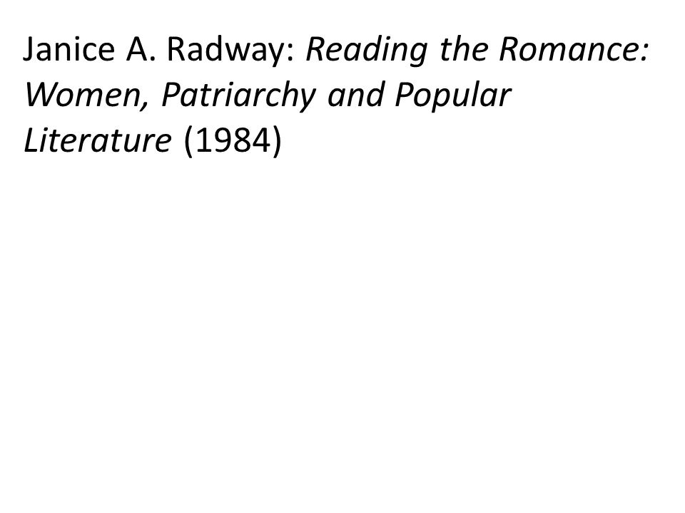 Janice A. Radway: Reading the Romance: Women, Patriarchy and Popular Literature (1984)