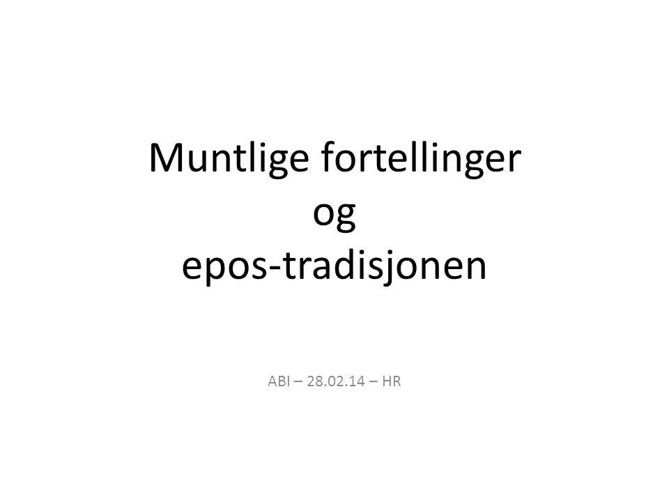 Muntlige fortellinger og epos-tradisjonen ABI – 28.02.14 – HR