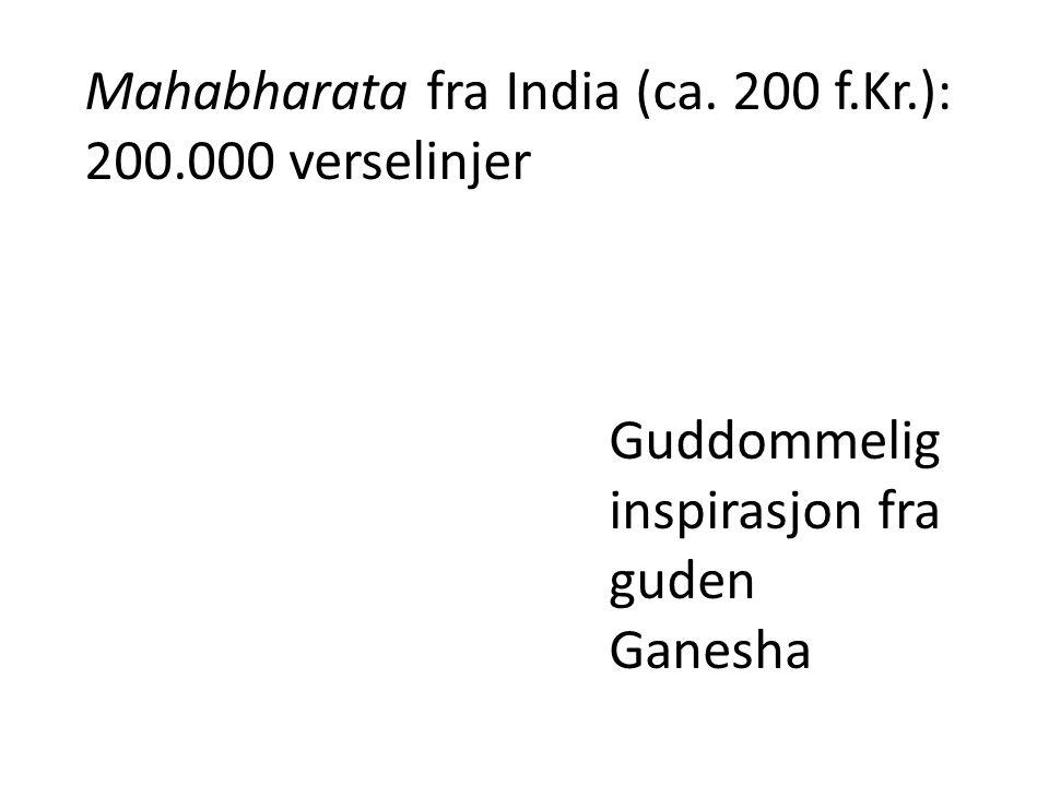 Mahabharata fra India (ca. 200 f.Kr.): 200.000 verselinjer Guddommelig inspirasjon fra guden Ganesha
