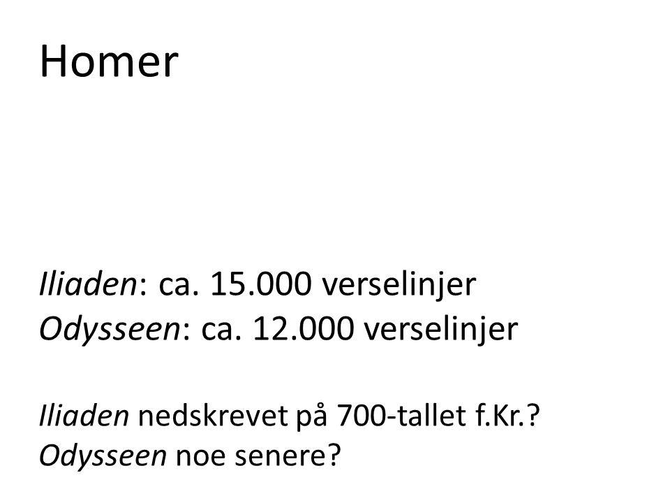 Homer Iliaden: ca. 15.000 verselinjer Odysseen: ca. 12.000 verselinjer Iliaden nedskrevet på 700-tallet f.Kr.? Odysseen noe senere?
