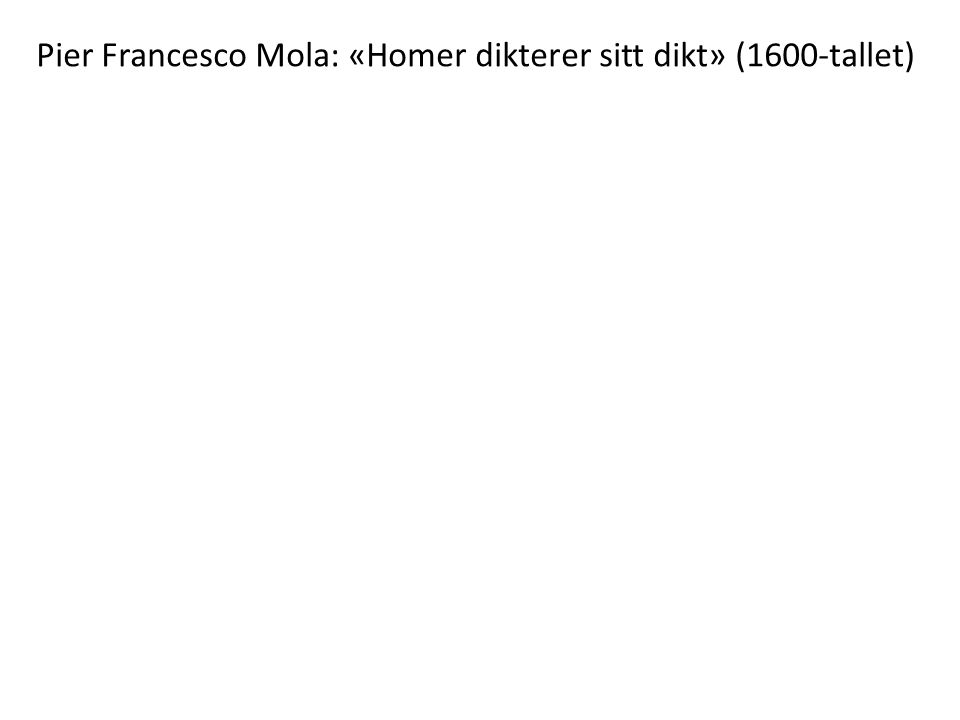 Pier Francesco Mola: «Homer dikterer sitt dikt» (1600-tallet)