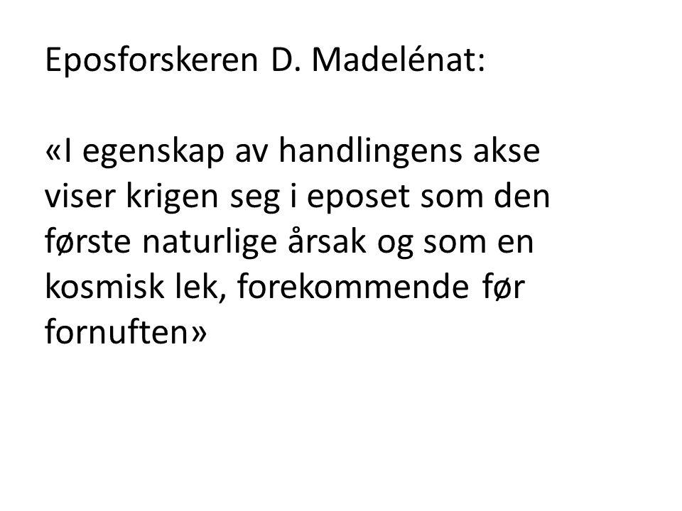 Eposforskeren D. Madelénat: «I egenskap av handlingens akse viser krigen seg i eposet som den første naturlige årsak og som en kosmisk lek, forekommen