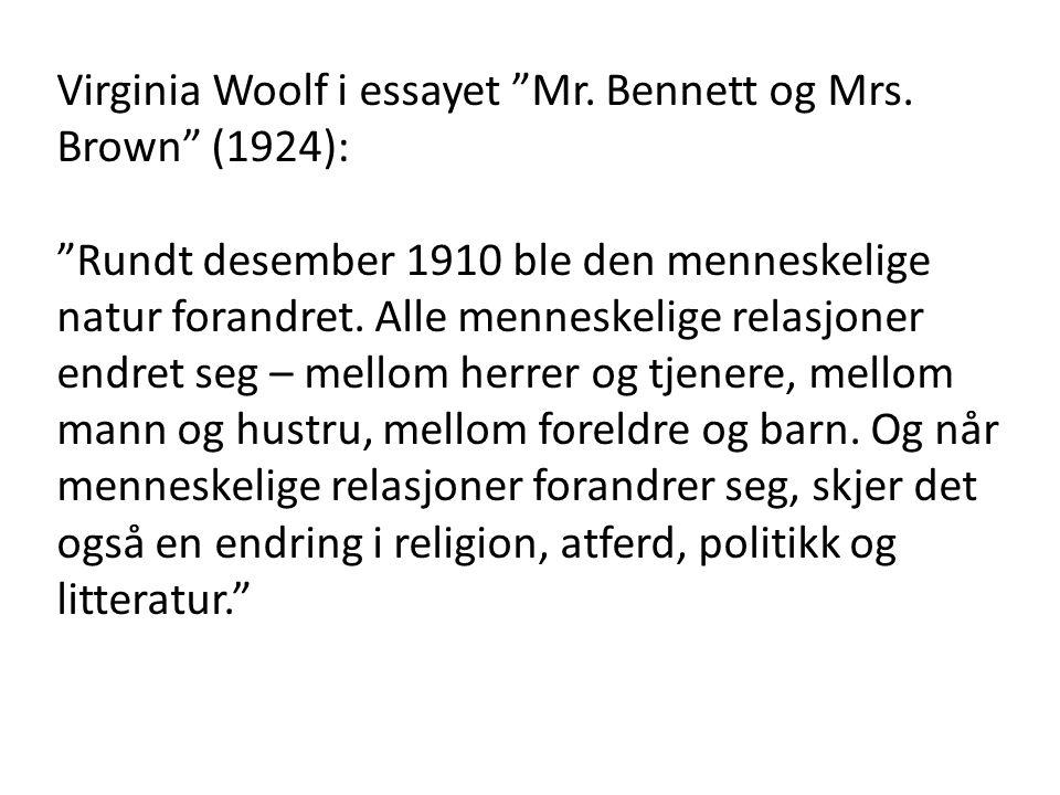"""Virginia Woolf i essayet """"Mr. Bennett og Mrs. Brown"""" (1924): """"Rundt desember 1910 ble den menneskelige natur forandret. Alle menneskelige relasjoner e"""