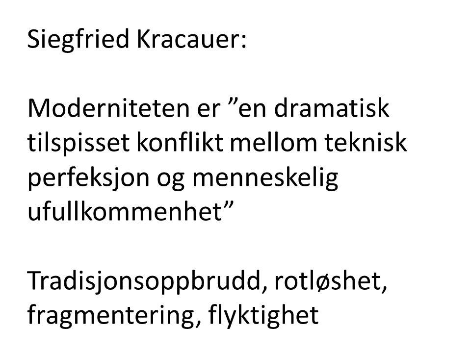 """Siegfried Kracauer: Moderniteten er """"en dramatisk tilspisset konflikt mellom teknisk perfeksjon og menneskelig ufullkommenhet"""" Tradisjonsoppbrudd, rot"""