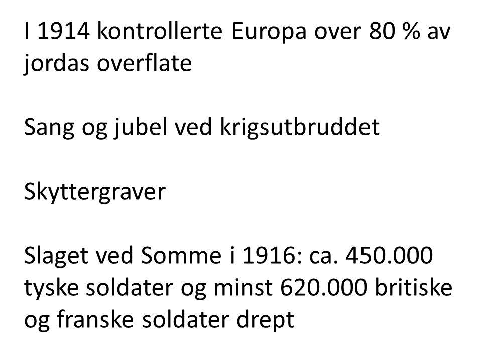 I 1914 kontrollerte Europa over 80 % av jordas overflate Sang og jubel ved krigsutbruddet Skyttergraver Slaget ved Somme i 1916: ca. 450.000 tyske sol