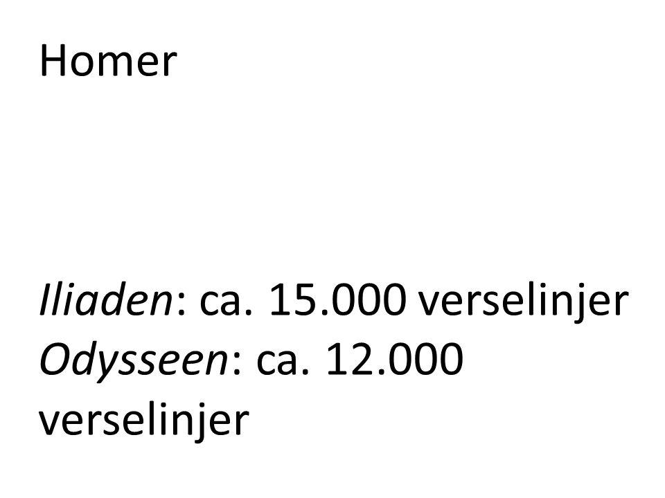 Homer Iliaden: ca. 15.000 verselinjer Odysseen: ca. 12.000 verselinjer