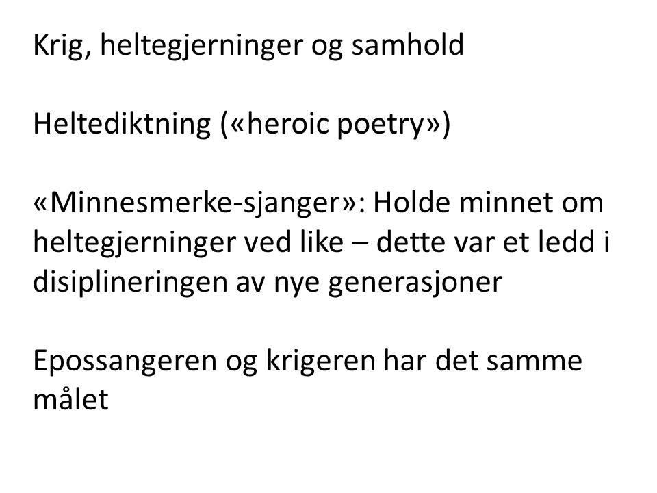 Krig, heltegjerninger og samhold Heltediktning («heroic poetry») «Minnesmerke-sjanger»: Holde minnet om heltegjerninger ved like – dette var et ledd i