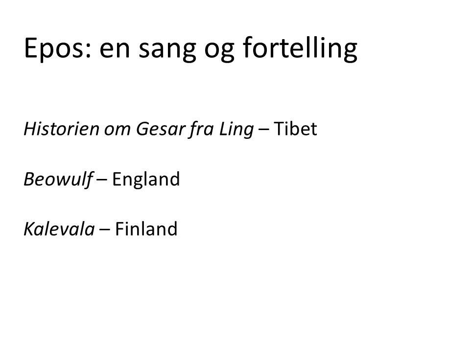Epos: en sang og fortelling Historien om Gesar fra Ling – Tibet Beowulf – England Kalevala – Finland